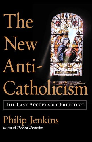 [(The New Anti-Catholicism: The Last Acceptable Prejudice)] [Author: Philip Jenkins] published on (October, 2004)