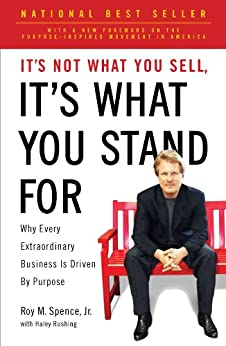 It's Not What You Sell, It's What You Stand For: Why Every Extraordinary Business Is Driven by Purpose by [Spence, Roy M.]