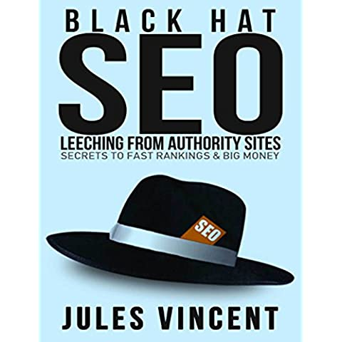 Black Hat Seo: Leeching from Authority Sites: Secrets to Fast
