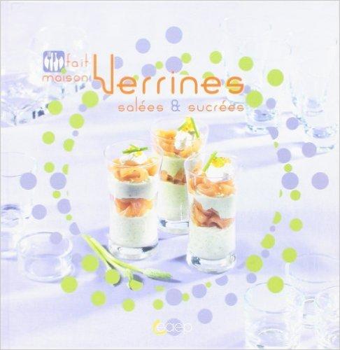 Verrines sales & sucres - Fait maison de Ghizlane TIJANI-FABING ( 14 octobre 2010 )