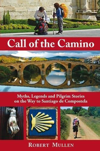 Call of the Camino: Myths, Legends and Pilgrim Stories on the Way to Santiago de Compostela por Robert Mullen