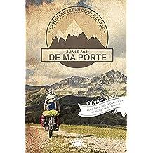Sur le pas de ma porte: 6000 km à vélo à travers les montagnes de France (French Edition)