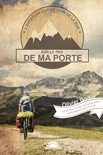 Sur le pas de ma porte: 6000 km à vélo à travers les montagnes de France par Olivier Godin