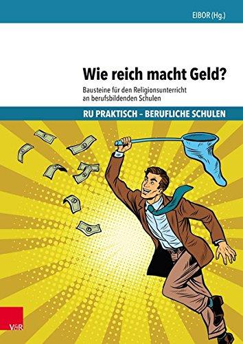 Wie reich macht Geld?: Bausteine für den Religionsunterricht an berufsbildenden Schulen (RU praktisch - Berufliche Schulen)