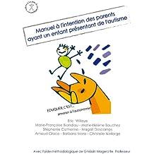 Manuel à l'intention des parents ayant un enfant présentant de l'autisme: Eduquer c'est... amener à l'autonomie