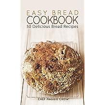 Easy Bread Cookbook: 50 Delicious Bread Recipes (Bread Recipes, Bread Cookbook Book 1) (English Edition)