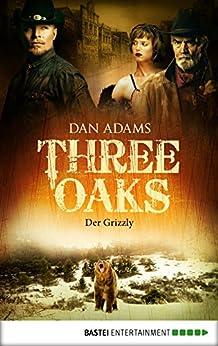 Three Oaks - Folge 2: Der Grizzly (Western Serie) von [Adams, Dan]