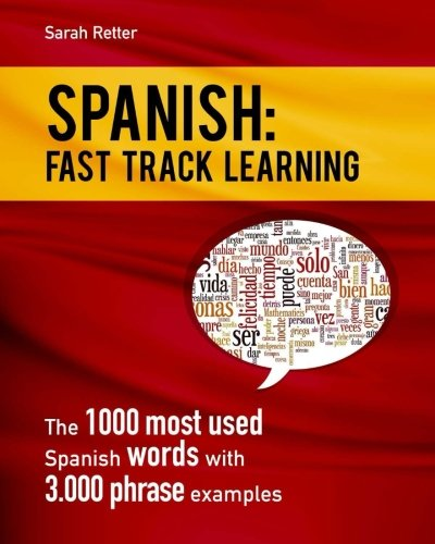 Spanish: Fast Track Learning: The 1000 most used Spanish words with 3.000 phrase examples
