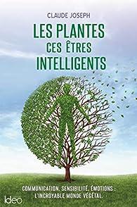 Les plantes ces êtres intelligents par Claude Joseph