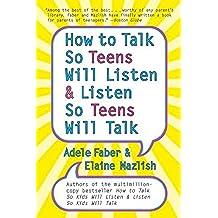 [(How to Talk So Teens Will Listen and Listen So Teens Will Talk)] [ By (author) Adele Faber, By (author) Elaine Mazlish ] [July, 2006]