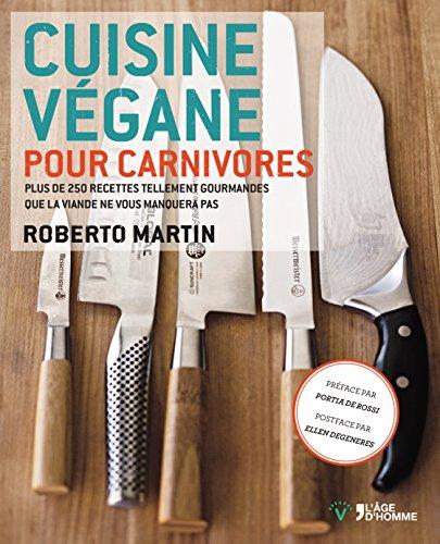 CUISINE VEGANE POUR CARNIVORES par ROBERTO MARTIN