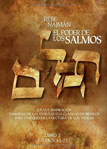 El Poder de los Salmos - Libro II - Salmos 42-72: Ideas e Inspiración Tomadas de las enseñanzas clásicas de Breslov Para enriquecer la Lectura de los Tehilim por Rabí Najmán de Breslov