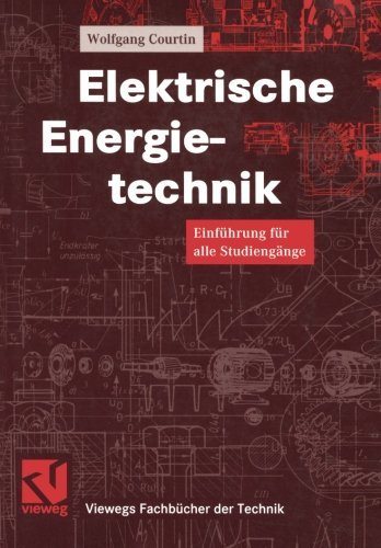 Elektrische Energietechnik: Einfhrung fr alle Studiengnge (Viewegs Fachbcher der Technik) (German Edition) by Wolfgang Courtin(2012-04-25)