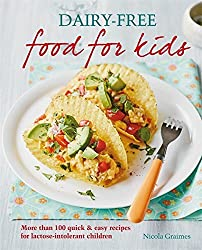 Dairy-free Food for Kids: More than 100 quick and easy recipes for lactose intolerant children by Nicola Graimes (2015-08-03)