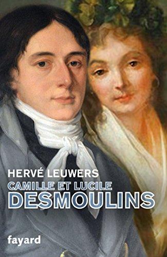 Camille et Lucile Desmoulins: Un rêve de république