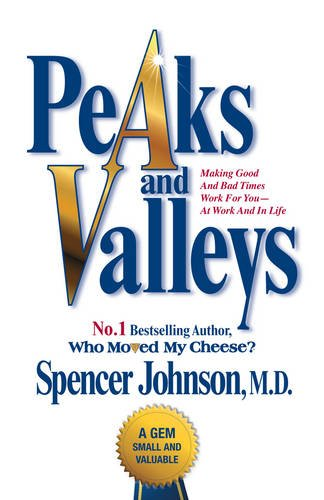 Peaks and Valleys: Making Good And Bad Times Work For You - At Work And In Life por Spencer Johnson