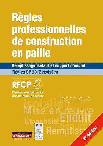 Rgles professionnelles de construction en paille: Remplissage isolant et support d'enduit - Rgles CP 2012 rvises by Rseau franais de la construction en paille (2014-03-05)