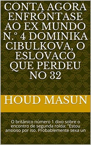 Conta agora enfróntase ao ex mundo n.º 4 Dominika Cibulkova, o eslovaco que perdeu no 32 : O británico número 1 dixo sobre o encontro de segunda rolda: ... Probablemente sexa un  (Galician Edition) por Houd   Masun