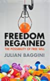 Freedom Regained: The Possibility of Free Will by Julian Baggini (2-Apr-2015) Paperback