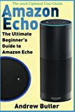 Amazon Echo: The Ultimate Beginner's Guide to...