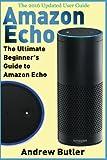 Amazon Echo: The Ultimate Beginner's Guide to Amazon Echo: Volume 6 (Amazon Prime, internet device, guide)
