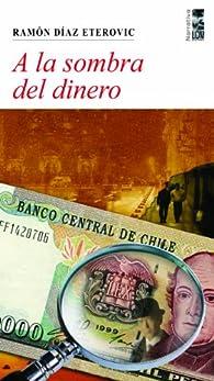 A la sombra del dinero par  Ramon Diaz Eterovic