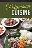 Polynesian Cuisine: A Cookbook of South Sea  Island Food Recipes (English Edition)