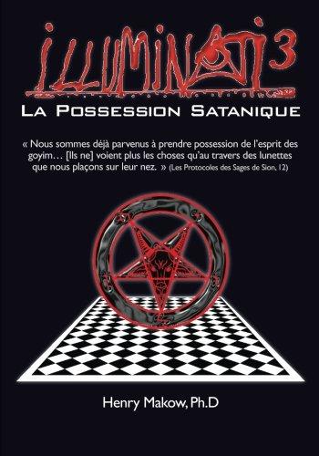Illuminati3-La Possession Satanique par Henry Makow Ph.D