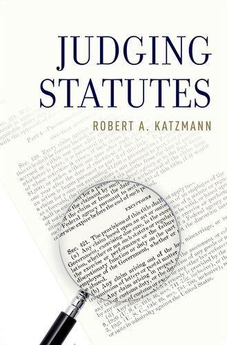 Judging Statutes by Robert A. Katzmann (2014-09-11)