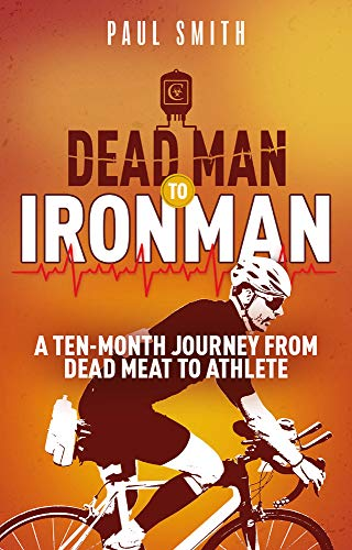 Dead Man to Iron Man: A Ten Month Journey from Dead Meat to Athlete