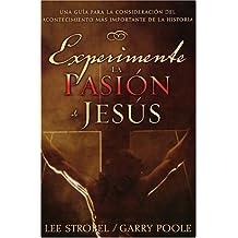 Experimente la Pasion de Jesus: Una Guia Para la Consideracion del Acontecimiento Mas Importante de la Historia