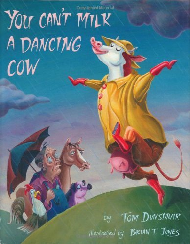 You Can't Milk a Dancing Cow by Duncan T. Dunsmuir (2005-05-03)
