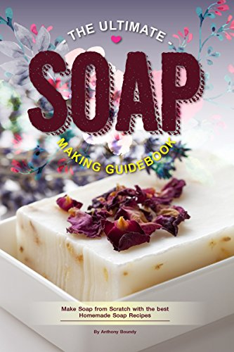 The Ultimate Soap Making Guidebook: Make Soap from Scratch with the best Homemade Soap Recipes (English Edition) (Hand Soap Lemongrass)