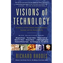 Visions Of Technology: A Century Of Vital Debate About Machines Systems And The Human World by Richard Rhodes (2000-01-15)