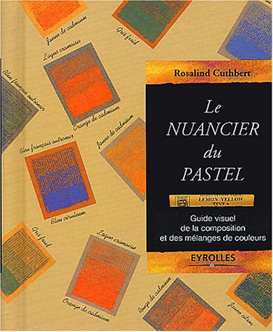 Le nuancier du pastel : Guide visuel de la composition et des mélanges de couleurs par Ros Cuthbert