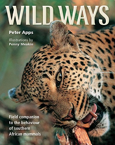 Wild Ways: Field Guide to the Behaviour of Southern African Mammals -