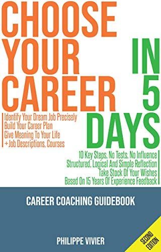 Choose Your Career in 5 Days !: Career Coaching Guidebook (English Edition)