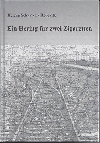 Ein Hering für zwei Zigaretten: Erinnerungen einer Holocaust-Überlebenden an die Deportation der ungarischen Juden nach Strasshof, an die Arbeitslager in Wien und die Todesmärsche durch Österreich
