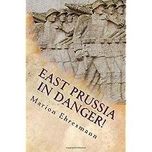 East Prussia in Danger!: A German Soldier's Story in World War II