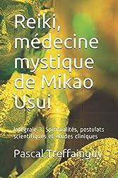 Reiki, médecine mystique de Mikao Usui: Intégrale 3. Spiritualités, postulats scientifiques et études cliniques