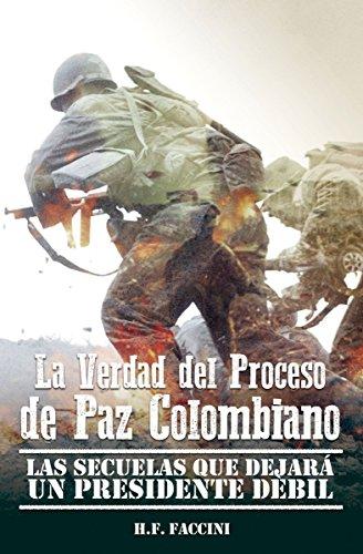 La verdad del Proceso de Paz Colombiano: Las Secuelas que Dejara un Presidente Debil