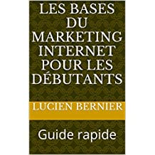 Les bases du marketing internet pour les débutants: Guide rapide (Série des Guides Rapides t. 1)