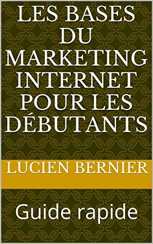 Couverture du livre Les bases du marketing internet pour les débutants: Guide rapide (Série des Guides Rapides t. 1)
