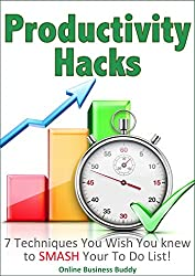 Productivity Hacks: 7 Techniques You Wish You Knew to Smash Your To Do List! (Productivity, time management) (English Edition)