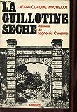 La guillotine seche. histoire du bagne de cayenne.