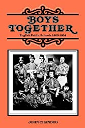 Boys Together: English Public Schools 1800-1864