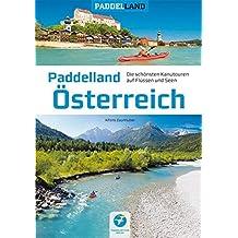 Paddelland Österreich: Die 40 schönsten Kanutouren auf Flüssen und Seen in 8 Paddelrevieren (Paddelland / Die schönsten Kanutouren auf Flüssen und Seen)