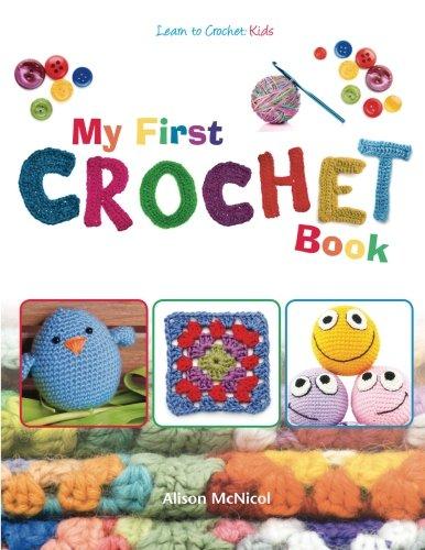 My First Crochet Book: Learn to Crochet: Kids por Alison McNicol