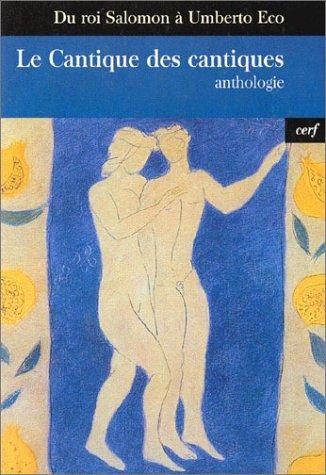 Le Cantique des cantiques : Du Roi Salomon à Umberto Eco : Anthologie par Collectif