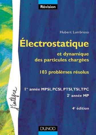 Problèmes de physique : Électrostatique et dynamique des particules chargées, 1re année MPSI, PCSI, PTSI, TSI, TPC - 2e année MP - Porblèmes résolus